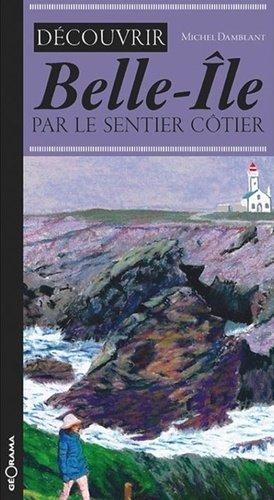 Découvrir Belle-Ile par le sentier côtier - georama - 9782915002867