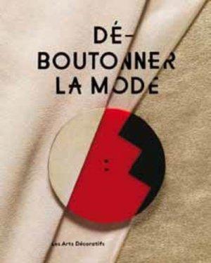 Déboutonner la mode - Les Arts Décoratifs - 9782916914541 -