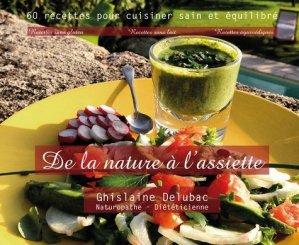 De la nature à l'assiette. 60 recettes pour cuisiner sain et équilibre - Les Editions au Pluriel - 9782955632932 -