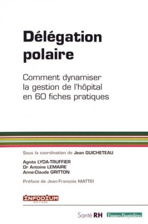 Délégation polaire. Comment dynamiser la gestion de l'hôpital en 60 fiches pratiques - Infodium éditions - 9782955920336 -