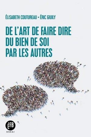 De l'art de faire dire du bien de soi par les autres - François Bourin - 9791025204467 -
