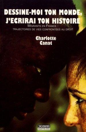 Dessine-moi ton monde, j'écrirai ton histoire. Migrants en France : trajectoires de vies confrontées au droit - Digobar Editions - 9791096139156 -