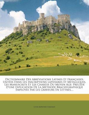 Dictionnaire Des Abréviations Latines Et Françaises, Usitées Dans Les Inscriptions Lapidaires Et ... - Nabu Press - 9781247758367