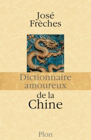 Dictionnaire amoureux de la Chine - plon (éditions) - 9782259209823 -