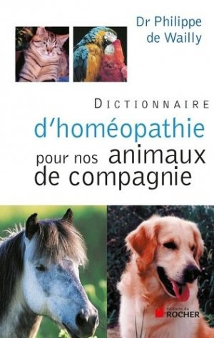 Dictionnaire d'homéopathie pour nos animaux de compagnie - du rocher - 9782268072531 -