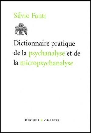 Dictionnaire pratique de la psychanalyse et de la micropsychanalyse - buchet chastel - 9782283019627 -