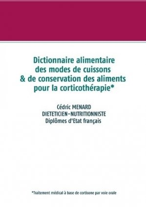 Dictionnaire des modes de cuissons et de conservation des aliments pour la cortisone - Books on Demand Editions - 9782322222957 -