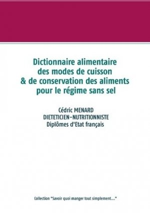 Dictionnaire alimentaire des modes de cuisson et de conservation des aliments pour le régime sans sel - Books on Demand Editions - 9782322234110 -