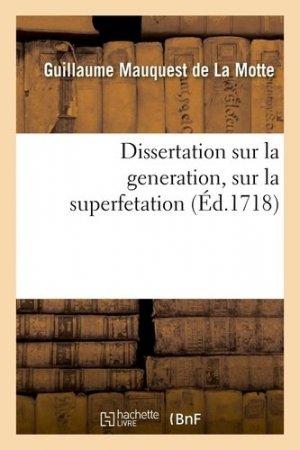 Dissertation sur la generation, sur la superfetation. Et la réponse au livre intitulé : De l'indecence aux hommes d'accoucher les femmes, & sur l'obligation aux meres de nourrir leurs enfans de leur propre lait - Hachette/BnF - 9782329410739 -