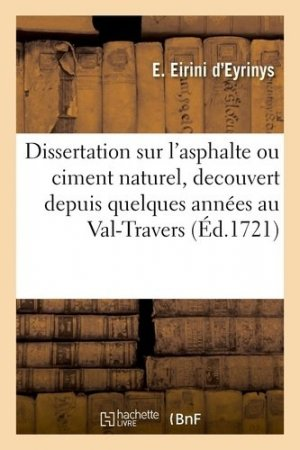 Dissertation sur l'asphalte ou ciment naturel, découvert depuis quelques années au Val-Travers, dans le comté de Neufchâtel - Hachette/BnF - 9782329411538 -