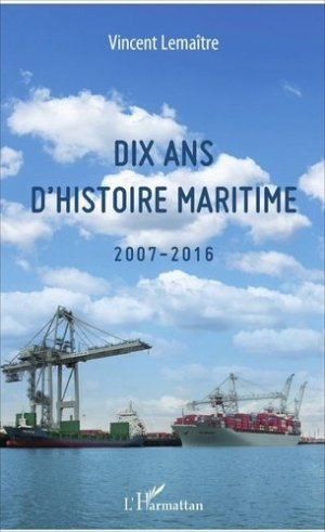 Dix ans d'histoire maritime (2007-2016) - L'Harmattan - 9782343117300 -