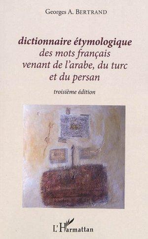 Dictionnaire étymologique des mots français venant de l'arabe, du turc et du persan - l'harmattan - 9782343184487 -