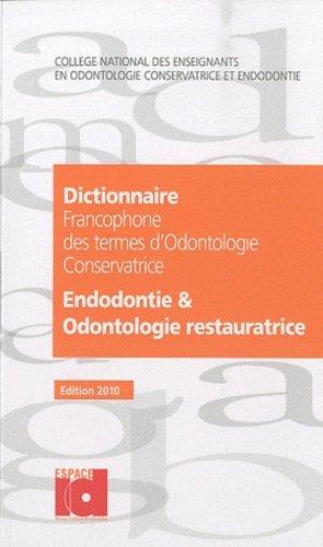 Dictionnaire francophone des termes d'odontologie conservatrice 2010 - espace id - 9782361340001