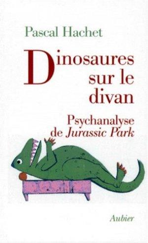 DINOSAURES SUR LE DIVAN. Psychanalyse de Jurassic Park - aubier - 9782700724059 -