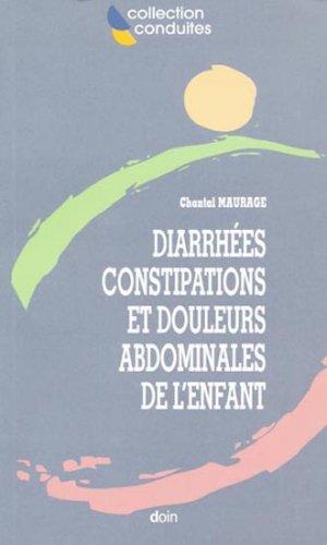 Diarrhées constipations et douleurs abdominales de l'enfant - doin - 9782704010462 -