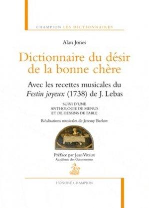 Dictionnaire du désir de la bonne chère. Avec les recettes musicales du Festin joyeux (1738) de J. Lebas suivi d'une anthologie de menus et de dessins de table - Honoré Champion - 9782745322647 -