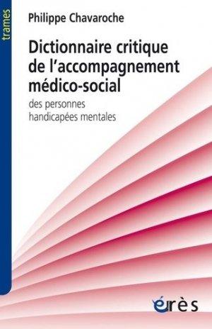 Dictionnaire critique de l'accompagnement médico-social des personnes handicapées mentales - eres - 9782749254562 -