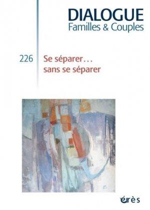 Dialogue N° 226, janvier 2020 : Se séparer sans se séparer - Erès - 9782749265537 -