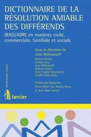 Dictionnaire de la résolution amiable des différends. (RAD/ADR) en matières civile, commerciale, familiale et sociale - Larcier - 9782804483074 -