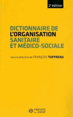 Dictionnaire de l'organisation sanitaire et médicosociale - presses de l'ehesp - 9782810901074 -