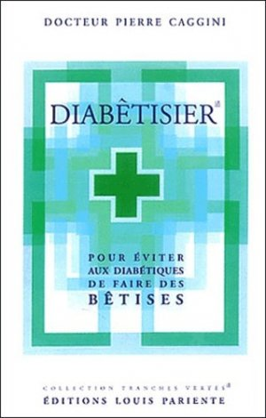 Diabêtisier. pour éviter aux diabétiques de faire des bêtises - Editions Médiqualis - 9782840590620 -
