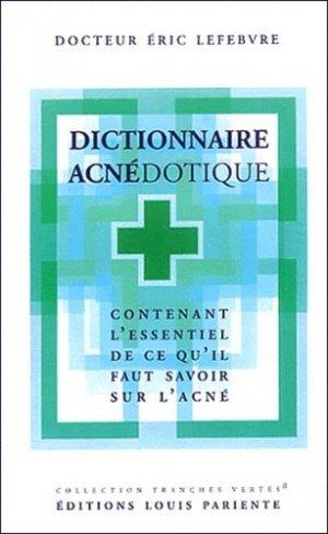 Dictionnaire Acnédotique. Contenant l'essentiel de ce qu'il faut savoir sur l'acné - Editions Médiqualis - 9782840590637 -