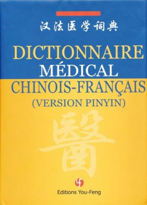 Dictionnaire Médical Chinois - Français (Version Pinyin) - you feng - 9782842792718 -