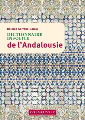 Dictionnaire insolite de l'Andalousie - cosmopole - 9782846301237 -