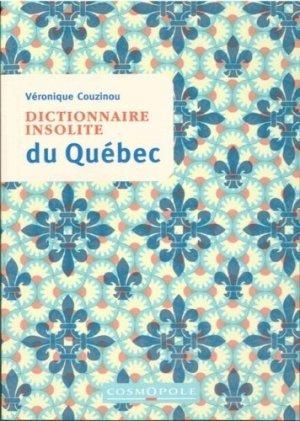 Dictionnaire insolite du Québec - Cosmopole - 9782846301428 -