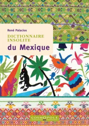 Dictionnaire insolite du Mexique - Cosmopole - 9782846301572 -