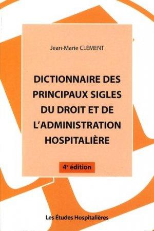 Dictionnaire des principaux sigles du droit et de l'administration hospitalière - LEH édition - 9782848740782 -