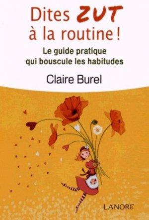 Dites ZUT à la routine ! Le guide pratique qui bouscule les habitudes - Fernand Lanore - 9782851579669 -