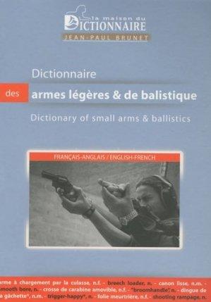 Dictionnaire des armes légères et de balisitique Français-Anglais. Dictionary of Small Arms and Ballistics English-French - La Maison du Dictionnaire - 9782856082300 -