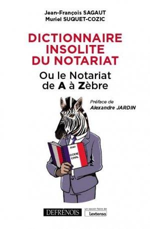 Dictionnaire insolite du notariat. Ou le notariat de A à Zèbre - Répertoire Defrénois - 9782856233726 -