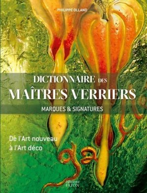 Dictionnaire des maîtres verriers - Marques et signatures - faton - 9782878441574 -