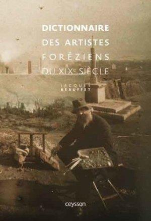 Dictionnaire des artistes foréziens du XIXe siècle - IAC Editions - 9782916373850 -