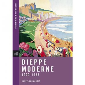Dieppe Moderne 1920-1938 - point de vues - 9782917479087 -