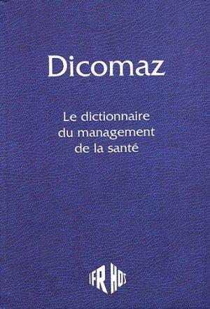 Dicomaz Le dictionnaire du management de la santé - ifrhos - 9782951523111 -