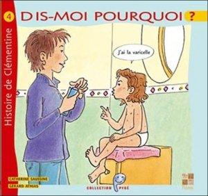 Dis-moi pourquoi j'ai la varicelle. Histoire de Clémentine - Editions Pictorus - 9782951846364 -