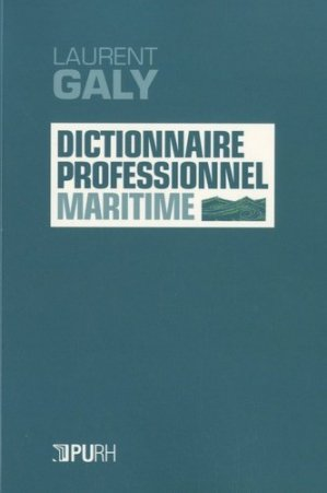 Dictionnaire professionnel maritime - presses universitaires de rouen et du havre - 9791024013466 -