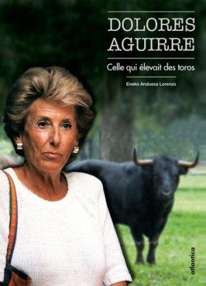 Dolores Aguirre, celle qui élevait des toros - Atlantica - 9782758805212 -