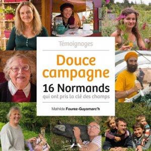 Douce campagne : 16 Normands qui ont pris la clé des champs - corlet - 9782847066685 -