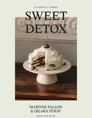 Douce détox. 100 desserts, 0 kilos - Martine Fallon - 9782960147841 -