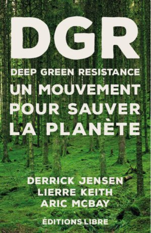 DPR Deep Green Resistance - Un mouvement pour sauver la planète - editions libre - 9782490403035 -