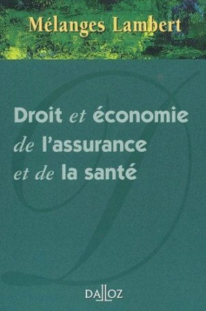 Droit et économie de l'assurance et de la santé. Mélanges en l'honneur de Yvonne Lambert-Faivre et Denis-Clair Lambert - dalloz - 9782247047185 -