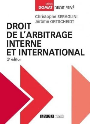 Droit de l'arbitrage interne et international. 2e édition - LGDJ - 9782275042459 -
