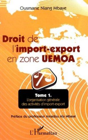 Droit de l'import-export en zone UEMOA. Tome 1, L'organisation générale des activités d'import-export - l'harmattan - 9782336304427 -