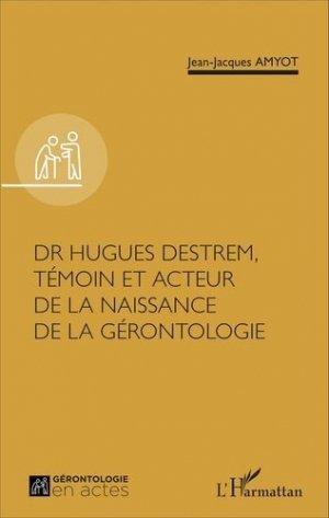 Dr Hugues Destrem, témoin et acteur de la naissance de la gérontologie - l'harmattan - 9782343093123 -