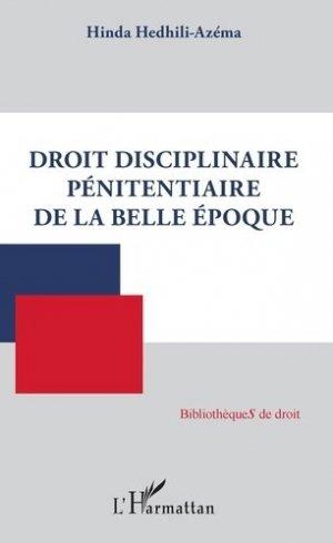 Droit disciplinaire pénitentiaire de la Belle Epoque - l'harmattan - 9782343190082 -