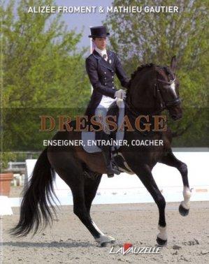 Dressage : enseigner, entraîner, coacher - lavauzelle - 9782702516416 -